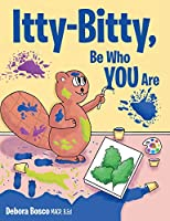 Itty-bitty, Be Who You Are