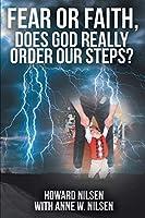 Fear or Faith, Does God Really Order Our Steps?