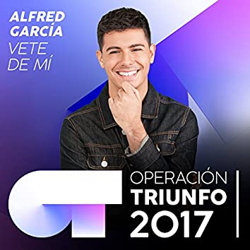 Vete De Mí (Operación Triunfo 2017)