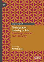 The Migration Industry in Asia: Brokerage, Gender and Precarity