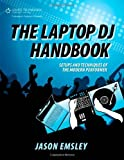 The Laptop DJ Handbook: Setups and Techniques of the Modern Performer ,by Emsley