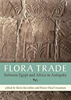 Flora trade between Egypt and Africa in Antiquity: Proceedings of a Conference Held in Naples, Italy, 13 April 2015