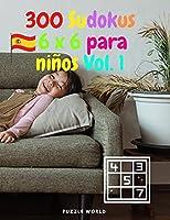 300 Sudokus 6 x 6 para niños Vol.1