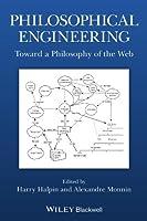 Philosophical Engineering: Toward a Philosophy of the Web (Metaphilosophy)