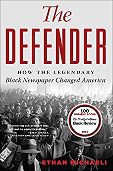 The Defender: How the Legendary Black Newspaper Changed America by [Ethan Michaeli]