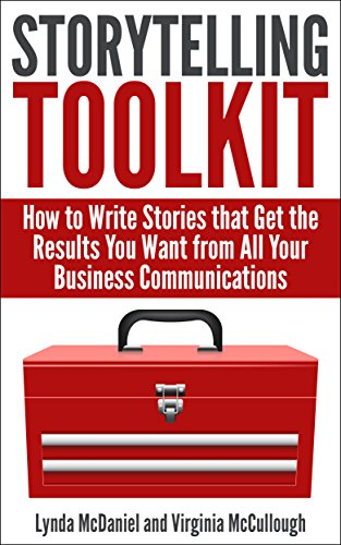 Storytelling Toolkit: How to Write Stories that Get the Results You Want from All Your Business Communications