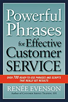 Powerful Phrases for Effective Customer Service  Over 700 Ready-to-Use Phrases and Scripts That Really Get Results