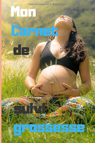 Mon Carnet de suivi grossesse: Carnet fusionné de suivi grossesse et journal de bord  bébé/ adapté, simple et pratique pour vous permettre ... naissance du bébé )/ pour femmes enceintes /