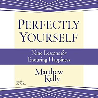 Perfectly Yourself                   By:                                                                                                                                 Matthew Kelly                               Narrated by:                                                                                                                                 Matthew Kelly                      Length: 4 hrs and 57 mins     180 ratings     Overall 4.9