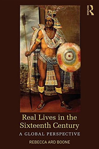Real Lives in the Sixteenth Century: A Global Perspective (Real Lives in Global Perspective)
