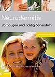 Neurodermitis: Vorbeugen und richtig behandeln - Franz U Piechotta-Flemming