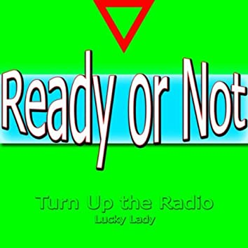Ready or Not (Turn up the Radio)