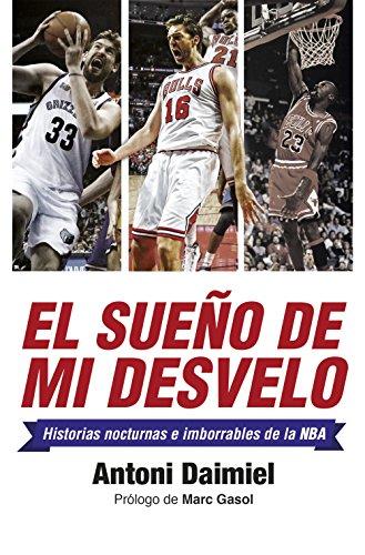 El sueño de mi desvelo: Historias de la NBA...