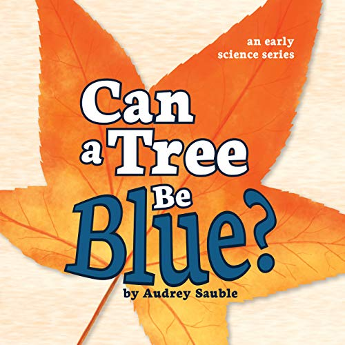 Can a Tree Be Blue? (An Early Science Series Book 1)