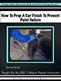 How To Prep A Car Finish To Prevent Paint Failure (Collision Blast Basic Auto Body and Paint...