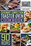 Cuisinart Convection Toaster Oven Cookbook: 90 Healthy, Delicious and Easy to Make Recipes on a...