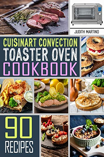 Cuisinart Convection Toaster Oven Cookbook: 90 Healthy, Delicious and Easy to Make Recipes on a budget for anyone who want improve living