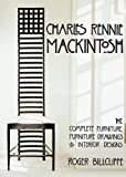 Charles Rennie Mackintosh: The Complete Furniture, Furniture Drawings & Interior Designs: The Complete Furniture, Furniture Drawings and Interior Designs