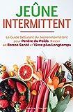 Jeûne Intermittent: Le Guide Débutant du Jeûne Intermittent pour Perdre du Poids,...