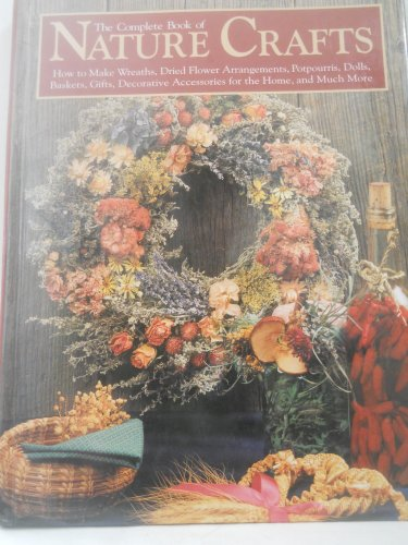 Compare Textbook Prices for The Complete Book of Nature Crafts: How to Make Wreaths, Dried Flower Arrangements, Potpourris, Dolls, Baskets, Gifts, Decorative Accessories for th First Edition Edition ISBN 9780875961415 by Carlson, Eric,Cusick, Dawn,Taylor, Carol