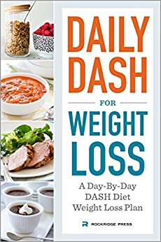 Daily DASH for Weight Loss: A Day-By-Day DASH Diet Weight Loss Plan by [Rockridge Press]