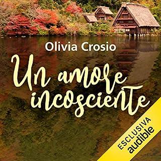 Un amore incosciente     Hotel La Sosta              Di:                                                                                                                                 Olivia Crosio                               Letto da:                                                                                                                                 Angelica De Rosa                      Durata:  4 ore e 43 min     14 recensioni     Totali 4,2