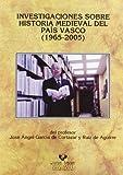 Investigaciones sobre historia medieval del País Vasco (1965-2005) del profesor José Ángel García de Cortázar (Historia Medieval y Moderna)