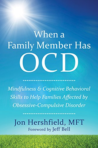 When a Family Member Has OCD: Mindfulness and Cognitive Behavioral Skills to Help Families Affected