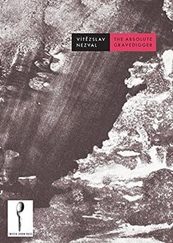 [Vítězslav Nezval, Stephan Delbos, Tereza Novická]のThe Absolute Gravedigger (English Edition)