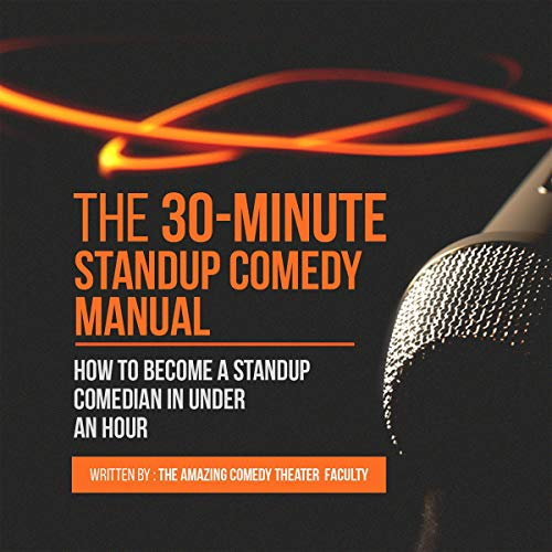 The 30-Minute Standup Comedy Manual: How to Become a Standup Comedian in Under an Hour audiobook cover art
