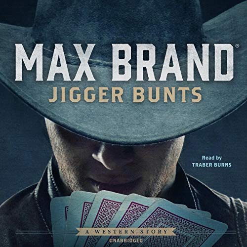 Jigger Bunts     A Western Story              By:                                                                                                                                 Max Brand                               Narrated by:                                                                                                                                 Traber Burns                      Length: 5 hrs and 32 mins     2 ratings     Overall 4.0