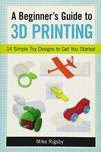 A Beginner's Guide to 3D Printing: 14 Simple Toy Designs to Get You Started