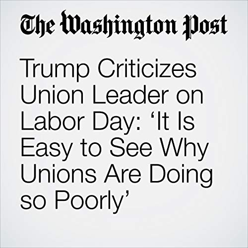 Trump Criticizes Union Leader on Labor Day: 'It Is Easy to See Why Unions Are Doing so Poorly' audiobook cover art