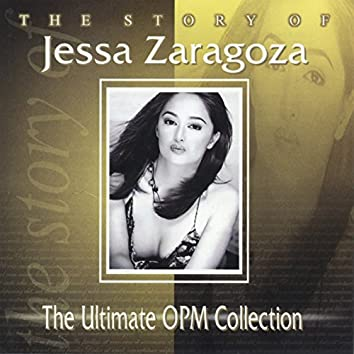 The Story of Jessa Zaragoza (The Ultimate OPM Collection)