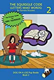 THE SQUIGGLE CODE (LETTERS MAKE WORDS): Learn to Read: Simple, Fun, and Effective Activities for New or Struggling Readers Including Those with Dyslexia (DOG ON A LOG Pup Books)