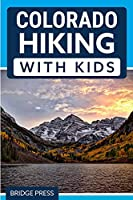 Colorado Hiking with Kids: 50 Hiking Adventures for Families