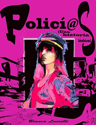 POLICÍ@S: (Una historia lésbica) de Bianca Luiselli