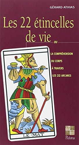 Les 22 Etincelles De Vie Ou La Comprehension Du Corps A Travers Les 22 Arcanes