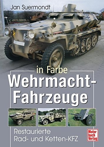 Wehrmacht-Fahrzeuge in Farbe: Restaurierte Rad- und Ketten-KFZ