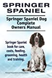 Springer Spaniel. Springer Spaniel Dog Complete Owners Manual. Springer Spaniel book for care, costs, feeding, grooming, health and training.