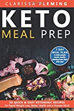 Keto Meal Prep: 50 Quick & Easy Ketogenic Recipes for Rapid Weight Loss, Better Health and a Sharper Mind (7 Day Meal Plan to help people create results, starting from their first day!)