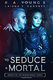 To Seduce a Mortal: Book 8 of The Blood Magic Series