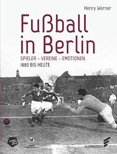 Fußball in Berlin.: Spieler - Vereine - Emotionen