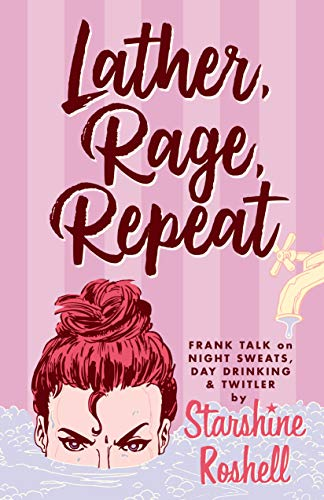 Lather, Rage, Repeat - Frank Talk on Night Sweats, Day Drinking & Twitler (Starshine Roshell's Columns Book 4) (English Edition)