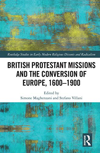 British Protestant Missions and the Conversion of Europe, 1600–1900  (Routledge Studies in Early Modern Religious Dissents and Radicalism) ( English Edition) eBook: Maghenzani, Simone, Villani, Stefano: Amazon.it:  Kindle Store