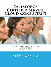 Salesforce Certified Service Cloud Consultant Exam Preparation Class (SPCON-101) by Steve Wasula (2013-01-05)