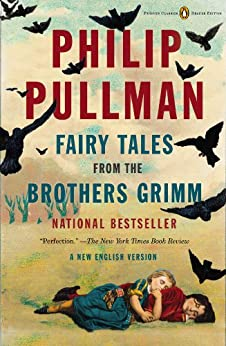 Fairy Tales from the Brothers Grimm: A New English Version (Penguin Classics Deluxe Edition) by [PHILIP PULLMAN]