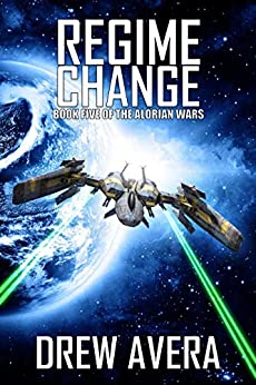 REGIME CHANGE (THE ALORIAN WARS Book 5) by [Drew Avera, B. Allen Thobois]