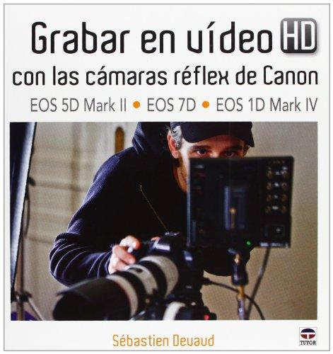 GRABAR EN VÍDEO HD CON LAS CÁMARAS RÉFLEX DE CANON EOS 5D MARK II-EOS 7D-EOS 1D MARK IV