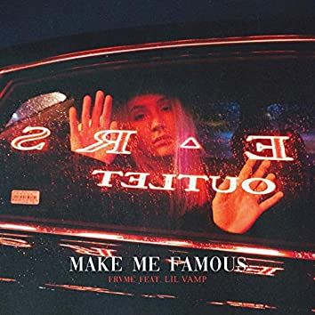 Make Me Famous (feat. Lil Vamp)